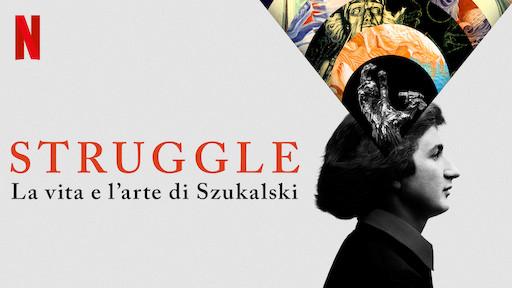 Struggle: The Life and Lost Art of Szukalski   Netflix