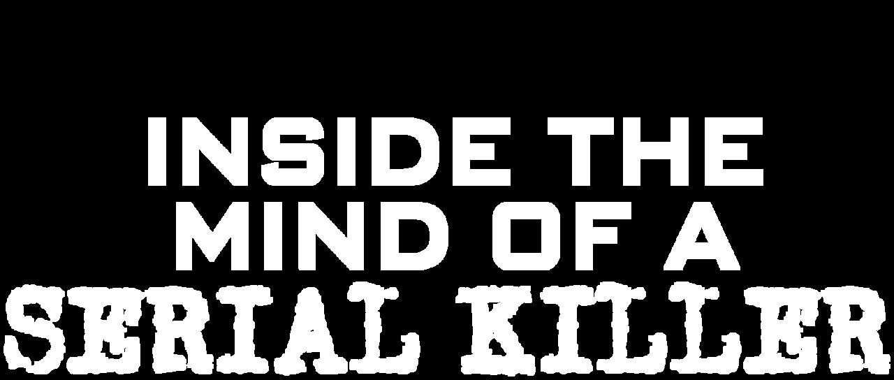 Inside the Mind of a Serial Killer   Netflix