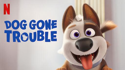 Dog Gone Trouble | Netflix Official Site