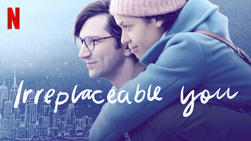 Irreplaceable You | Netflix Official Site