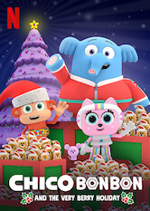 Search netflix Chico Bon Bon and the Very Berry Holiday